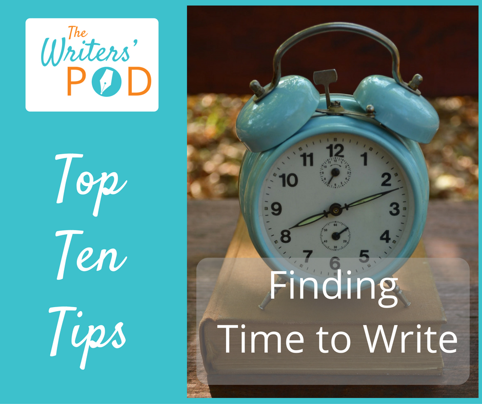 The Writers' Pod Ten Top Tips - Finding Time to Write - Free Guide